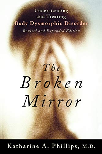 The Broken Mirror: Understanding and Treating Body Dysmorphic Disorder von Oxford University Press