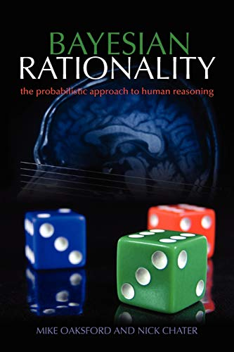 Bayesian Rationality: The Probabilistic Approach to Human Reasoning (Oxford Cognitive Science (Paperback)) von Oxford University Press, USA