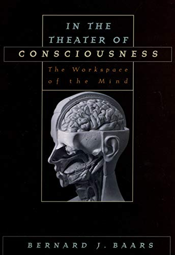 In the Theater of Consciousness: The Workspace of the Mind von Oxford University Press, USA