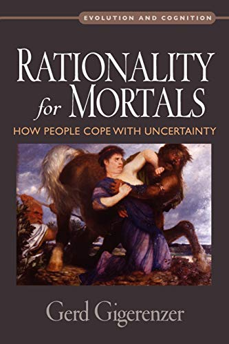 Rationality for Mortals : How People Cope with Uncertainty: How People Cope with Uncertainty (Evolution and Cognition Series) von Oxford University Press, USA