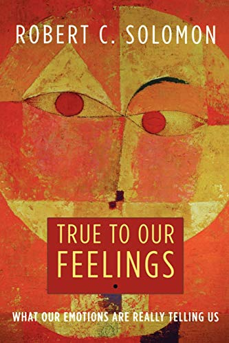 True to Our Feelings: What Our Emotions Are Really Telling Us von Oxford University Press, USA