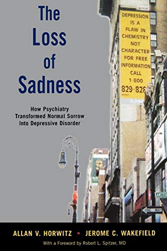 The Loss of Sadness: How Psychiatry Transformed Normal Sorrow Into Depressive Disorder von Oxford University Press, Usa