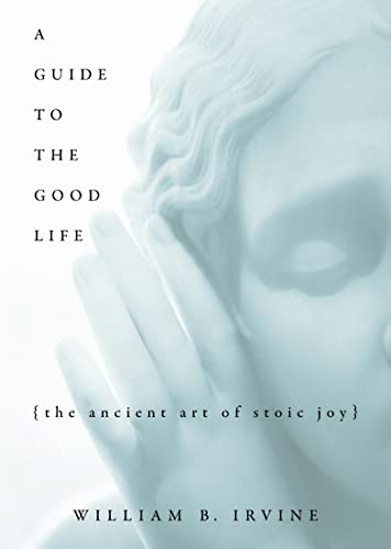 A Guide To The Good Life: The Ancient Art Of Stoic Joy von Oxford University Press