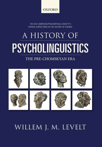 A History of Psycholinguistics: The Pre-Chomskyan Era von Oxford University Press