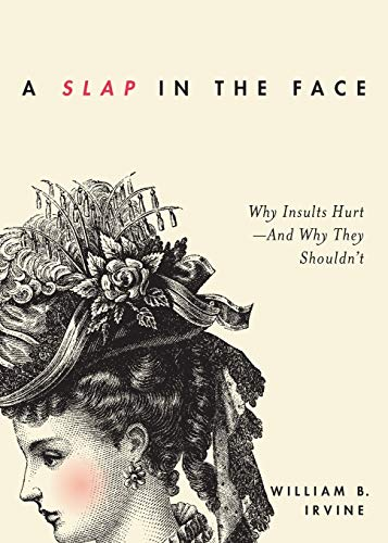A Slap in the Face: Why Insults Hurt--And Why They Shouldn't von Oxford University Press
