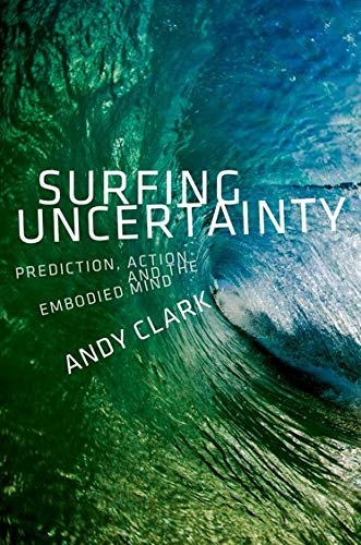 Surfing Uncertainty: Prediction, Action, and the Embodied Mind von Oxford University Press Inc