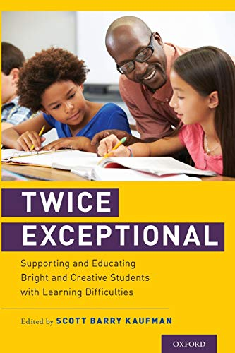 Twice Exceptional: Supporting and Educating Bright and Creative Students with Learning Difficulties von Oxford University Press
