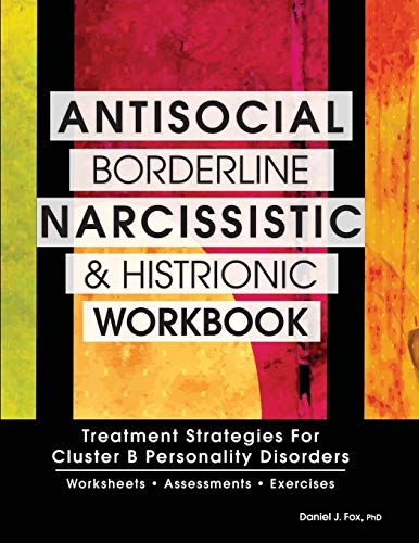 Antisocial, Borderline, Narcissistic and Histrionic Workbook: Treatment Strategies for Cluster B Personality Disorders von PESI Publishing & Media