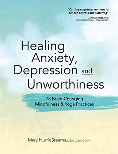 Healing Anxiety, Depression and Unworthiness: 78 Brain-Changing Mindfulness & Yoga Practices von PESI Publishing & Media
