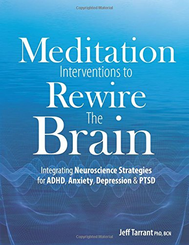 Meditation Interventions to Rewire the Brain: Integrating Neuroscience Strategies for ADHD, Anxiety, Depression & PTSD von PESI Publishing & Media