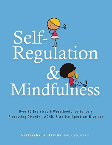 Self-Regulation and Mindfulness: Over 82 Exercises & Worksheets for Sensory Processing Disorder, ADHD, & Autism Spectrum Disorder von PESI Publishing & Media
