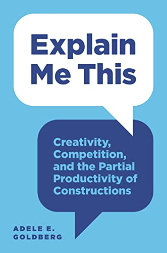 Explain Me This: Creativity, Competition, and the Partial Productivity of Constructions von PRINCETON UNIV PR