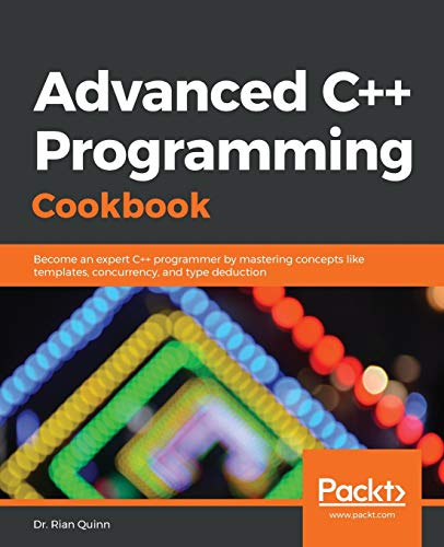 Advanced C++ Programming Cookbook: Become an expert C++ programmer by mastering concepts like templates, concurrency, and type deduction von Packt Publishing