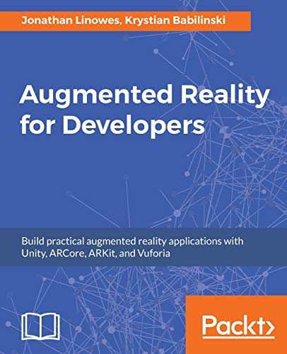 Augmented Reality for Developers: Build practical augmented reality applications with Unity, ARCore, ARKit, and Vuforia (English Edition) von Packt Publishing