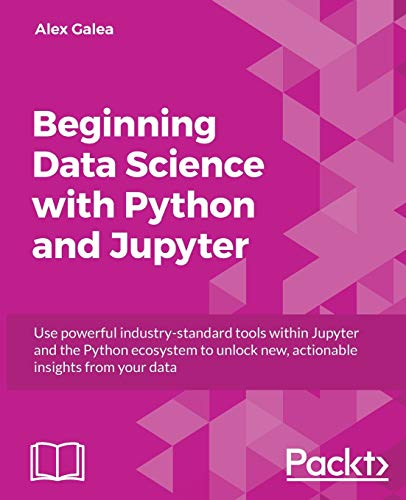 Beginning Data Analysis with Python And Jupyter: Use powerful industry-standard tools to unlock new, actionable insight from your existing data (English Edition) von Packt Publishing
