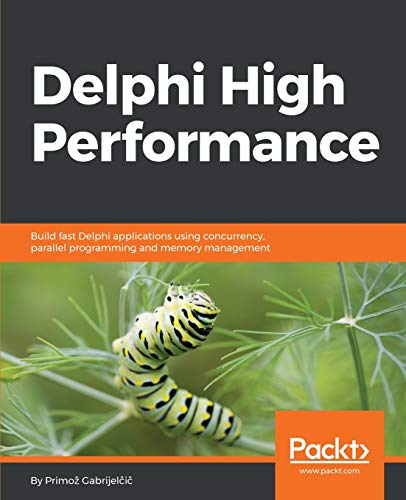 Delphi High Performance: Build fast Delphi applications using concurrency, parallel programming and memory management (English Edition) von Packt Publishing