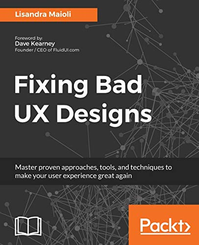 Fixing Bad UX Designs: Master proven approaches, tools, and techniques to make your user experience great again (English Edition) von Packt Publishing