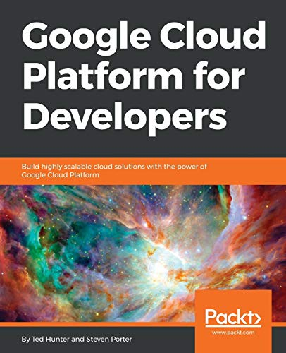 Google Cloud Platform for Developers: Build highly scalable cloud solutions with the power of Google Cloud Platform (English Edition) von Packt Publishing