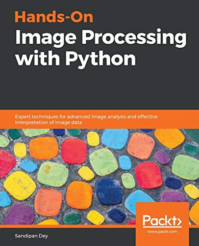 Hands-On Image Processing with Python: Expert techniques for advanced image analysis and effective interpretation of image data (English Edition) von Packt Publishing