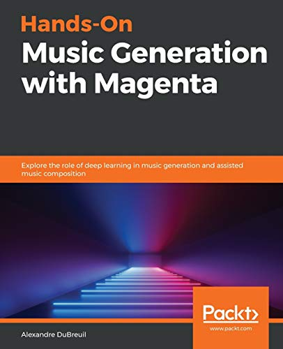 Hands-On Music Generation with Magenta: Explore the role of deep learning in music generation and assisted music composition von Packt Publishing
