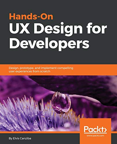 Hands-On UX Design for Developers: Design, prototype, and implement compelling user experiences from scratch. (English Edition) von Packt Publishing