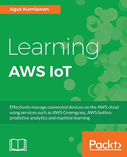Learning AWS IoT: Effectively manage connected devices on the AWS cloud using services such as AWS Greengrass, AWS button, predictive analytics and machine learning (English Edition) von Packt Publishing