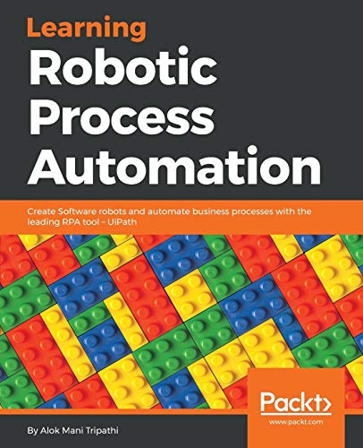 Learning Robotic Process Automation: Create Software robots and automate business processes with the leading RPA tool – UiPath (English Edition) von Packt Publishing