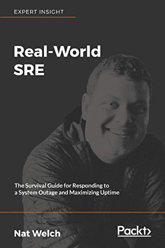 Real-World SRE: The Survival Guide for Responding to a System Outage and Maximizing Uptime (English Edition) von Packt Publishing
