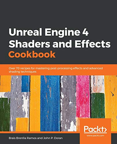 Unreal Engine 4 Shaders and Effects Cookbook: Over 70 recipes for mastering post-processing effects and advanced shading techniques von Packt Publishing