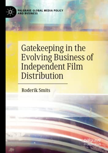 Gatekeeping in the Evolving Business of Independent Film Distribution (Palgrave Global Media Policy and Business) von Palgrave Macmillan
