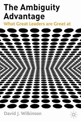 The Ambiguity Advantage: What Great Leaders are Great At von Palgrave Macmillan