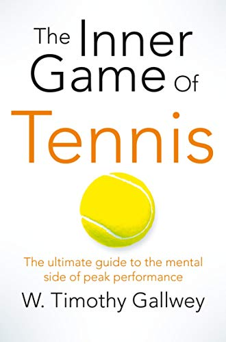 The Inner Game of Tennis: The ultimate guide to the mental side of peak performance von Pan