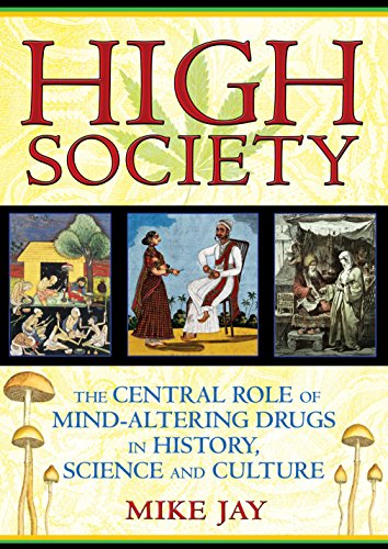 High Society: The Central Role of Mind-Altering Drugs in History, Science, and Culture von Park Street Press