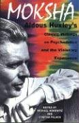 Moksha: Aldous Huxley's Classic Writings on Psychedelics and the Visionary Experience von Park Street Press
