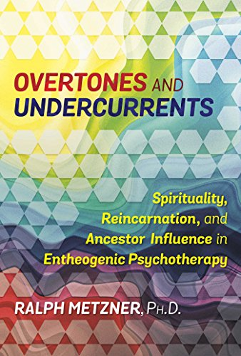 Overtones and Undercurrents: Spirituality, Reincarnation, and Ancestor Influence in Entheogenic Psychotherapy von Park Street Press