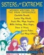 Sisters of the Extreme: Women Writing on the Drug Experience: <BR>Charlotte Brontë, Louisa May Alcott, Anaïs Nin, Maya Angelou, Billie Holiday, Nina ... di Prima, Carrie Fisher, and Many Others von Park Street Press
