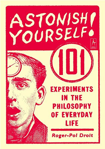 Astonish Yourself: 101 Experiments in the Philosophy of Everyday Life von Penguin Books