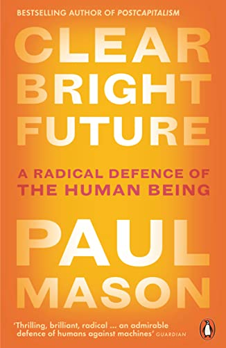 Clear Bright Future: A Radical Defence of the Human Being von Penguin Books Ltd (UK)