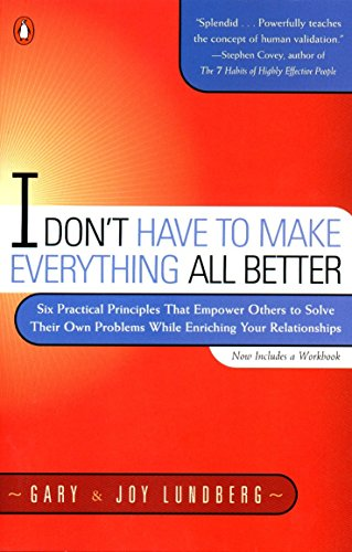 I Don't Have to Make Everything All Better: Six Practical Principles that Empower Others to Solve Their Own Problems While Enriching Your Relationships von Penguin Books