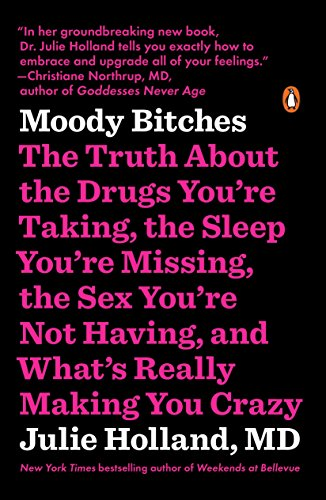 Moody Bitches: The Truth About the Drugs You're Taking, the Sleep You're Missing, the Sex You're Not Having, and What's Really Making You Crazy von Penguin LCC US