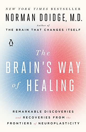 The Brain's Way of Healing: Remarkable Discoveries and Recoveries from the Frontiers of Neuroplasticity von Penguin Books