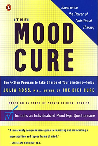 The Mood Cure: The 4-Step Program to Take Charge of Your Emotions--Today von Penguin Books