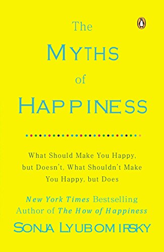 The Myths of Happiness: What Should Make You Happy, but Doesn't, What Shouldn't Make You Happy, but Does von Penguin LCC US