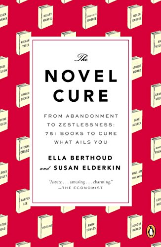 The Novel Cure: From Abandonment to Zestlessness: 751 Books to Cure What Ails You von Penguin Books