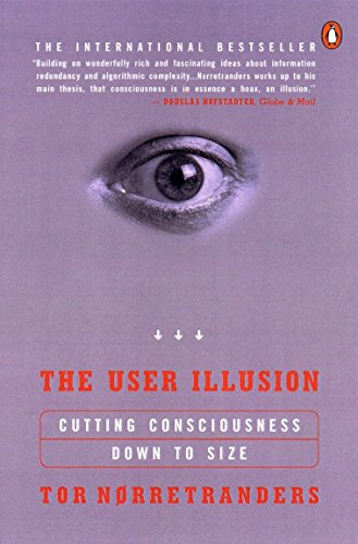 The User Illusion: Cutting Consciousness Down to Size (Penguin Press Science S.) von Penguin Books