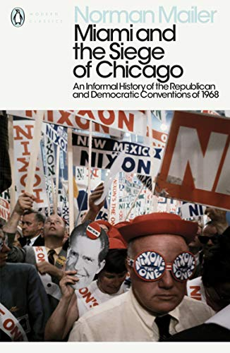 Miami and the Siege of Chicago: An Informal History of the Republican and Democratic Conventions of 1968 (Penguin Modern Classics) von Penguin Classics