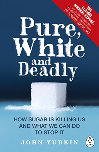 Pure, White and Deadly: How Sugar Is Killing Us and What We Can Do to Stop It von Penguin Uk; Penguin Life