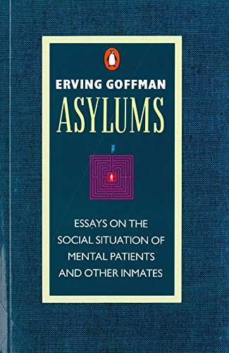 Asylums: Essays on the Social Situation of Mental Patients and Other Inmates (Penguin Social Sciences) von Penguin
