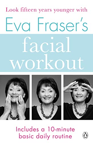 Eva Fraser's Facial Workout: Look Fifteen Years Younger with this Easy Daily Routine von Penguin