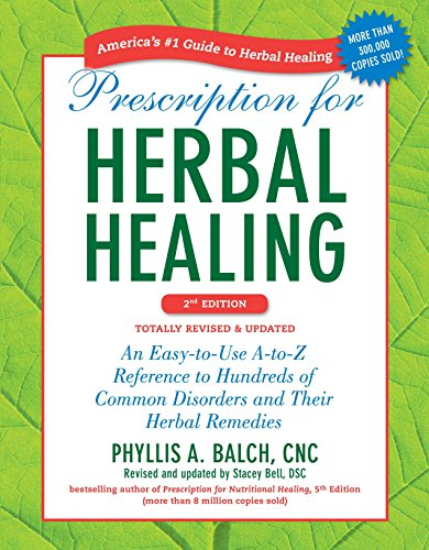 Prescription for Herbal Healing, 2nd Edition: An Easy-to-Use A-to-Z Reference to Hundreds of Common Disorders and Their Herbal Remedies von Penguin